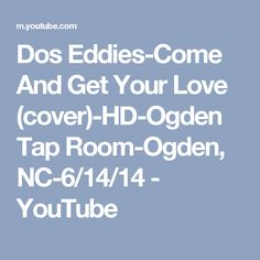 Dos Eddies-Come And Get Your Love (cover)-HD-Ogden Tap Room-Ogden, NC-6/14/14 - YouTube