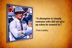 Words one can live by...Cowboys Head Coach, Tom Landry...