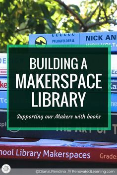 Building a MAKERSPACE LIBRARY : Having books on topics related to makerspaces is essential for supporting the independent learning of your makers. In this post, I offer up ideas for books to add to your makerspace library. | RenovatedLearning.com