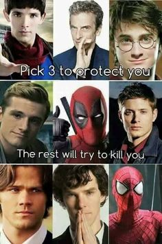 Probably Spidey, Merlin, and Sam because deadpoil wouldn't go against Peter because he loves him and Dean wouldn't go against Sammy so if I picked those 3 I wouldn't only get 3 I would get 5 to protect me.