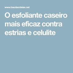 O esfoliante caseiro mais eficaz contra estrias e celulite