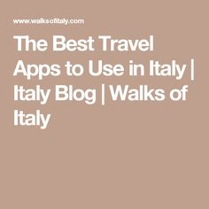 The Best Travel Apps to Use in Italy | Italy Blog | Walks of Italy
