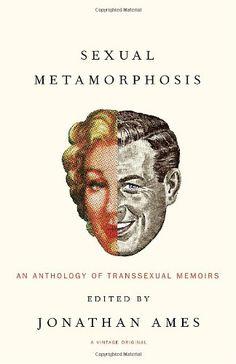 Sexual Metamorphosis: An Anthology of Transsexual Memoirs by Jonathan Ames http://www.amazon.com/dp/1400030145/ref=cm_sw_r_pi_dp_zajIub1S9NJ10