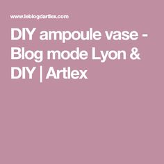 DIY ampoule vase - Blog mode Lyon & DIY   Artlex