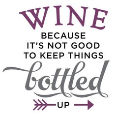 Silhouette Design Store: wine becauase it's not good keep bottled up phrase