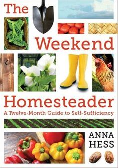 The Weekend Homesteader: A Twelve-Month Guide to Self-Sufficiency. I have this book and it's wonderful for people who want to start Homesteading.