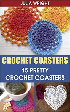 Crochet Coasters: 15 Pretty Crochet Coasters - Kindle edition by Julia Wright. Crafts, Hobbies & Home Kindle eBooks @ Amazon.com.