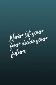 Never let your fear decide your future. Quote / Meme