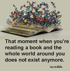 more like the moment you stop reading the book and all of a sudden youre in a complete different world, like one similar to the book you were reading, you start feeling like youre part of the character's life. I Love Books, Good Books, Books To Read, My Books, World Of Books, Reading Quotes, Book Quotes, Reading Books, Bookworm Quotes