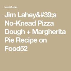 Jim Lahey's No-Knead Pizza Dough + Margherita Pie Recipe on Food52