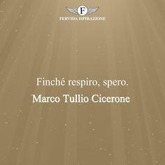Finché respiro, spero. - Marco Tullio Cicerone #Speranza #Frasi #frasifamose #aforismi #citazioni #FervidaIspirazione Words, Horse
