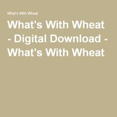 What's With Wheat - Digital Download - What's With Wheat