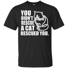 Cat Shirts A Cat rescued you T-shirts Hoodies Sweatshirts