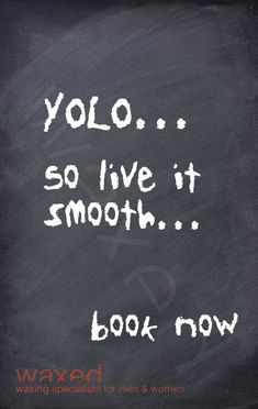 yolo...so live it smooth...book now http://www.waxed.com.au/book.html