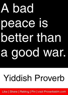 A bad peace is better . French Proverbs, Jewish Proverbs, Old Quotes, Wisdom Quotes, Life Quotes, Famous Quotes, Jewish Quotes, Motivational Quotes, Inspirational Quotes