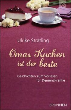 http://www.amazon.de/Omas-Kuchen-ist-beste-Demenzkranke/dp/3765541559/ref=sr_1_43?ie=UTF8