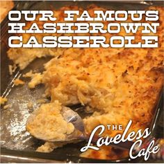 Loveless cafe recipe for hashbrown casserole!! Another yummy i change these ALL to the lowest fat version  I use nonfat sour cream and the healthy request  Campbells soups also the low fat cheddar I have not tried this yet but sounds so good