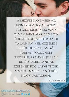A megfelelő ember az! Word 3, Inspiring Things, Love Life, Einstein, Quotations, Life Quotes, Inspirational Quotes, Wisdom, Positivity