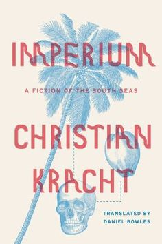 Imperium : A Fiction of the South Seas by Christian Kracht