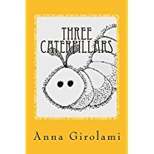 Anna Girolami - author page on Amazon. Read this short collection of children's fables here: https://goodredherringdotcom.files.wordpress.com/2016/12/three_caterpillars_interior_for_kindle.pdf