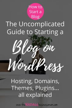 How to Start a self-hosted WordPress Blog; The Complete Guide for New Bloggers