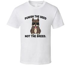 Pitbull Punish The Deed Not The Breed Pitbull Lover Quote T Shirt Lovers Quotes, The Deed, Shirt Price, Dog Names, Shirt Style, Pitbulls, Hoodies, Mens Tops, T Shirt