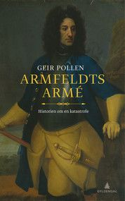Armfeldts armé Historien om en katastrofe Geir Pollen #gyldendal