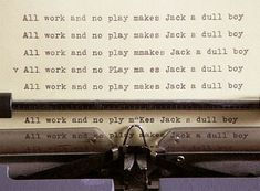 'All work and no play makes Jack a dull boy' - The Shining, one of the best horror movies ever made Play Quotes, Movie Quotes, Robin Williams, Working Too Much, Going Insane, Employee Engagement, Engagement Ideas, Boys Playing, The Shining