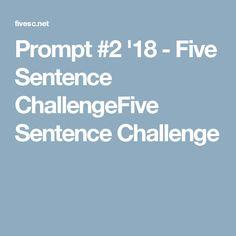 Prompt #2 '18 - Five Sentence ChallengeFive Sentence Challenge