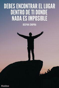 20160627 Debes encontrar el lugar dentro de ti donde nada es imposible - Deepak Chopra @Candidman pinterest