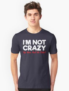 I'm Not Crazy. My Mom Had Me Tested. Awesome Novelty T-Shirt. Sure To Get A Reaction From Friends And Family! Have Fun With This Graphic Tee. Makes An Awesome Gift Or Buy One For Yourself. • Also buy this artwork on apparel.