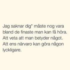 "MM: ""Jag har saknat dig"" är så mycket bättre än ""det var så länge sen du var här"" vilket alltid ger mig lite dåligt samvete även om de menar ""jag har saknat dig"" Qoutes About Love, Sad Love Quotes, Sweet Quotes, Quotes To Live By, Life Quotes, Swedish Quotes, Affirmation Quotes, Love Hurts, Meaning Of Life"