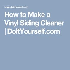 How to Make a Vinyl Siding Cleaner | DoItYourself.com
