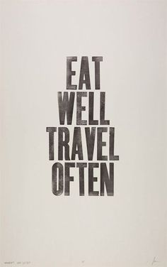 I think this might be my life motto. Eat Well Travel Often / Unknown Great Quotes, Quotes To Live By, Me Quotes, Inspirational Quotes, Food Quotes, Famous Quotes, Genius Quotes, Smart Quotes, Simple Quotes