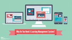 Why Do You Need A Learning Management System? Find out!
