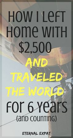 How I bought a one way ticket and left the country with $2,500 in my bank account and managed to stay on the road for 6+ years!