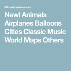 New! Animals Airplanes Balloons Cities Classic Music World Maps Others