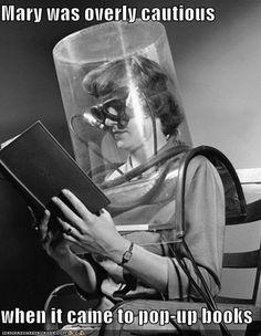 Mary was overly cautious when it came to pop-up books.