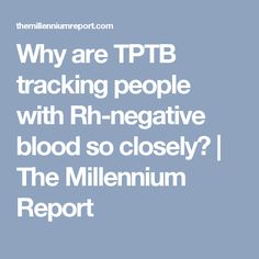 Why are TPTB tracking people with Rh-negative blood so closely? | The Millennium Report