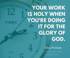 Your work is holy when you're doing it for the glory of God.  #theNEWyou