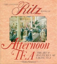 'The London Ritz Book of Afternoon Tea' The Art and Pleasures of Taking Tea by Helen Simpson