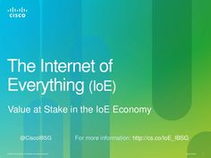 internet-of-everything-ioe-economy by Cisco IBSG (Internet Business Solutions Group) via Slideshare
