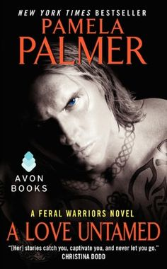 A Love Untamed (Feral Warriors #7) by Pamela Palmer Available 12/26/12