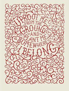 Uproot me from the ground and plant me somewhere I belong | Inspirational Quotes