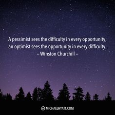 """""""A pessimist sees the difficulty in every opportunity; an optimist sees the opportunity in every difficulty."""" -Winston Churchill"""