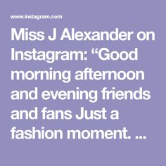 """Miss J Alexander on Instagram: """"Good morning afternoon and evening friends and fans Just a fashion moment. Remember the pile of clothes i posted earlier in the day on the…"""" Black Fashion Designers, Good Morning, Fans, In This Moment, Friends, Clothes, Instagram, Buen Dia, Amigos"""