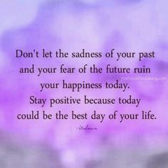 Stay Positive : Quotes Don't let the sadness of your past and your fear of the future ruin your happiness today. Stay Positive Quotes, Staying Positive, Great Quotes, Funny Quotes, Inspirational Quotes, Awesome Quotes, Motivational, Quotes Quotes, Positive Outlook