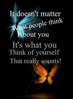 it's what you think of yourself that really counts ...