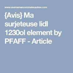 {Avis} Ma surjeteuse lidl 1230ol element by PFAFF - Article