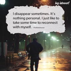 I Disappear Sometimes. It's nothing personal. I just like to take some time to reconnect with myself. Good Soul Quotes, Epic Quotes, Powerful Quotes, Words Quotes, Book Quotes, Motivational Quotes, Inspirational Quotes, Awesome Quotes, Sayings
